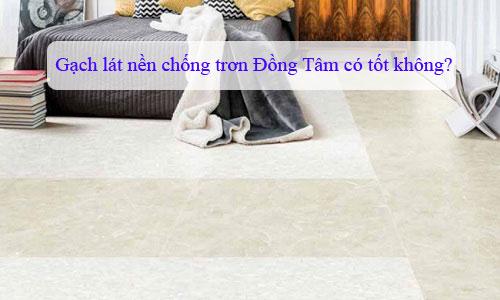 Gạch lát nền chống trơn Đồng Tâm có tốt không?
